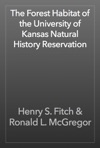 The Forest Habitat Of The University Of Kansas Natural History Reservation