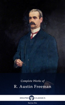 Complete Works of R. Austin Freeman (Delphi Classics)