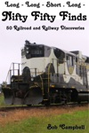 Nifty Fifty Finds 50 Railroad And Railway Discoveries Long - Long - Short  Long -