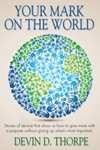 Your Mark On The World Stories Of Service That Show Us How To Give More With A Purpose Without Giving Up Whats Most Important