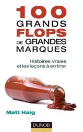 100 grands flops de grandes marques - Marie Renier & Matt Haig by  Marie Renier & Matt Haig PDF Download