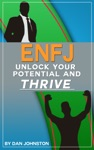 ENFJ Unlock Your Potential Overcome Your Weaknesses And Thrive The Ultimate Guide To The ENFJ Personality Type