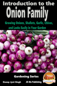 Introduction to the Onion Family: Growing Onions, Shallots, Garlic, Chives, and Leeks Easily in Your Garden
