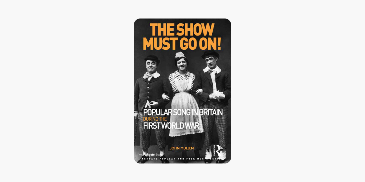 ‎The Show Must Go On! Popular Song in Britain During the First World War