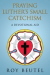 Praying LutherS Small Catechism