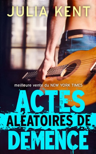 Julia Kent - Actes Aléatoires de Démence