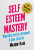 Martin Kaye - Self Esteem Mastery (Workbook Included): What Healthy Self-Esteem Is & How To Get It artwork