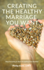 Phillip Kiehl - Creating The Healthy Marriage You Want artwork