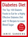 Diabetes Diet The Top 100 Diabetic Foods To Eat For A Highly Effective Diabetes Diet And 15 Diabetic Recipes To Lower Blood Sugar