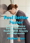 Feel Better Faster Time And Money Saving Advice For Dealing With Anxiety And Depression