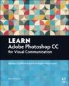 Learn Adobe Photoshop CC For Visual Communication Adobe Certified Associate Exam Preparation