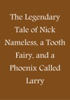 The Legendary Tale Of Nick Nameless A Tooth Fairy And A Phoenix Called Larry