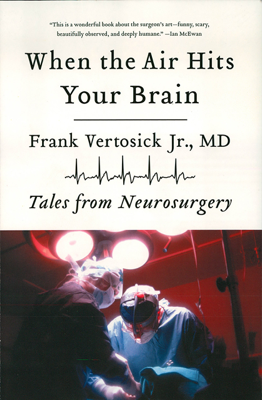 When the Air Hits Your Brain: Tales from Neurosurgery - Frank Vertosick Jr. MD book