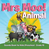 Mrs. Moo! Animal: Sounds Book for Kids (Preschool - Grade 4)
