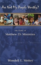 Are Not My People Worthy: The Story Of Matthew 25: Ministries