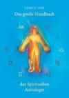 Das Groe Handbuch Der Spirituellen Astrologie