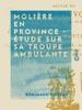 Molière En Province - Étude Sur Sa Troupe Ambulante