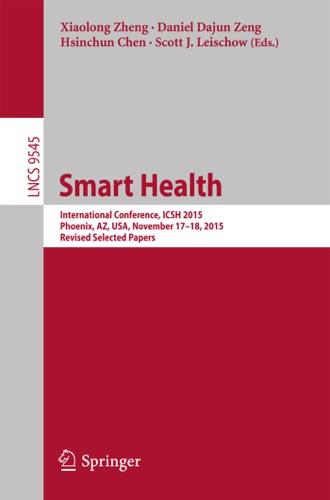 Xiaolong Zheng, Daniel Dajun Zeng, Hsinchun Chen & Scott J. Leischow - Smart Health