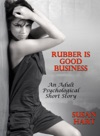 Rubber Is Good Business An Adult Psychological Short Story