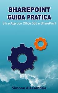 SharePoint Guida Pratica: Siti e App con Office 365 e SharePoint di Simone Alessandria Copertina del libro