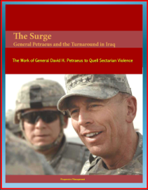 The Surge: General Petraeus and the Turnaround in Iraq - The Work of General David H. Petraeus to Quell Sectarian Violence