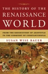 The History Of The Renaissance World From The Rediscovery Of Aristotle To The Conquest Of Constantinople