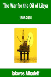 The War for the Oil of Libya: 1955-2015