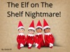 The Elf On The Shelf Nightmare