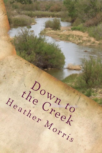 Heather Morris - Down to the Creek- Book 1 of the Colvin Series