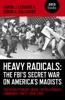 Heavy Radicals - The FBI's Secret War On America's Maoists