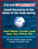 Jihadi Discourse In The Wake Of The Arab Spring: Islamic Militancy, Terrorism, Tunisia, Egypt, Libya, Mubarak, Syria, ISIS, ISIL, Muslim Leaders, Salafis, Jihadism, Osama Bin Ladin