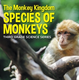 THE MONKEY KINGDOM (SPECIES OF MONKEYS) : 3RD GRADE SCIENCE SERIES