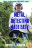 Metal Detecting Made Easy: A Guide for Beginners and Reference for All