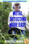 Metal Detecting Made Easy A Guide For Beginners And Reference For All