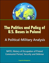The Politics And Policy Of U.S. Bases In Poland: A Political-Military Analysis - NATO, History Of Occupation Of Poland, Communist Period, Security And Defense