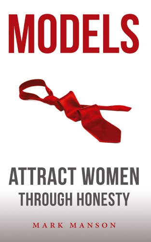 Mark Manson - Models: Attract Women Through Honesty