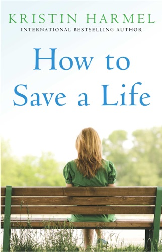 Kristin Harmel - How to Save a Life