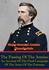 The Passing Of The Armies An Account Of The Final Campaign Of The Army Of The Potomac