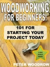 Woodworking For Beginners 101 For Starting Your Project Today