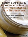 Body Butters For Beginners  Homemade Body Scrubs  Masks For Beginners