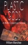 Plastic Gods A Rich Coleman Novel Vol 2
