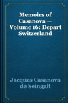 Memoirs Of Casanova  Volume 16 Depart Switzerland