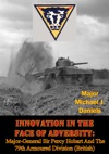 Innovation In The Face Of Adversity Major-General Sir Percy Hobart And The 79th Armoured Division British