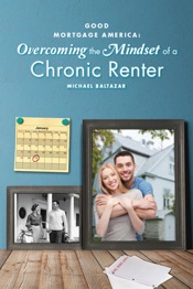 Download and Read Online Good Mortgage America: Overcoming the Mindset of a Chronic Renter