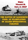 The Battle Of Kasserine Pass An Examination Of Allied Operational Failings