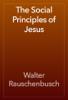 Walter Rauschenbusch - The Social Principles of Jesus artwork
