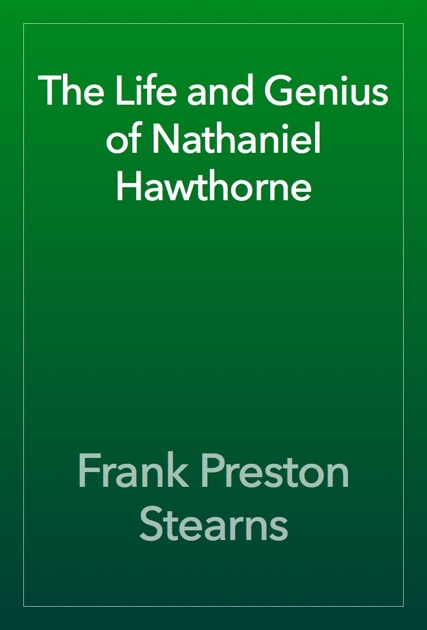 the life and works of nathaniel hawthorne Nathaniel hawthorne was born into a family that possessed prominent puritan ancestors, and the shame he experienced as a result of their actions, as well as his odd fascination with them, had a significant impact on his life and his writings.