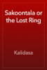 Kalidasa - Sakoontala or the Lost Ring  artwork