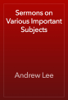 Andrew Lee - Sermons on Various Important Subjects artwork
