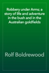 Robbery Under Arms A Story Of Life And Adventure In The Bush And In The Australian Goldfields